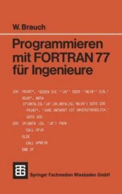 Programmieren mit FORTRAN 77 für Ingenieure, Wolfgang Brauch