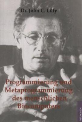 Programmierung und Metaprogrammierung des menschlichen Biocomputers, John C. Lilly