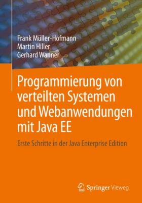 Programmierung von verteilten Systemen und Webanwendungen mit Java EE, Gerhard Wanner, Frank Müller-Hofmann, Martin Hiller