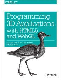 Programming 3D Applications with HTML5 and WebGL, Tony Parisi