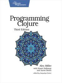 Programming Clojure, Alex Miller, Stuart Halloway, Aaron Bedra