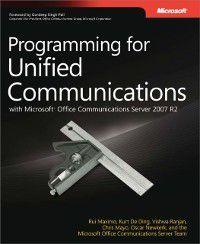 Programming for Unified Communications with Microsoft(R) Office Communications Server 2007 R2, Rui Maximo, Oscar Newkerk, Chris Mayo, Kurt De Ding, Microsoft Communications Server Team, Vishwa Ranjan