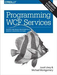 Programming WCF Services, Michael Montgomery, Juval Lowy