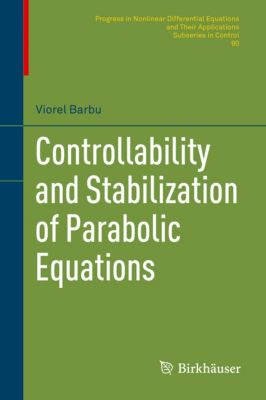 Progress in Nonlinear Differential Equations and Their Applications: Controllability and Stabilization of Parabolic Equations, Viorel Barbu