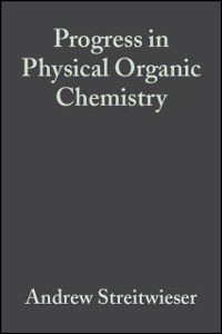 Progress in Physical Organic Chemistry: Progress in Physical Organic Chemistry, Volume 10