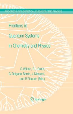 Progress in Theoretical Chemistry and Physics: Frontiers in Quantum Systems in Chemistry and Physics