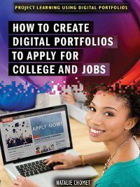Project Learning Using Digital Portfolios: How to Create Digital Portfolios to Apply for College and Jobs, Natalie Chomet