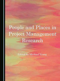 Project Management Research: People and Places in Project Management Research, Michael Young