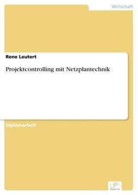 Projektcontrolling mit Netzplantechnik, Rene Leutert