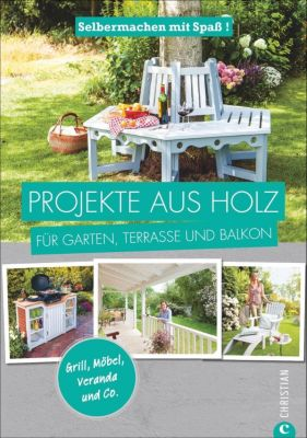 Projekte aus Holz für Garten, Terrasse und Balkon