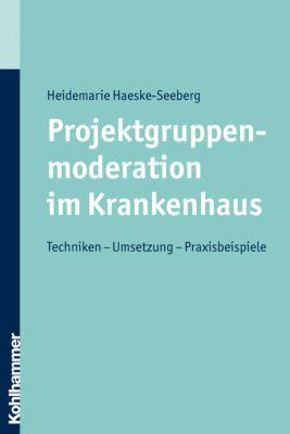 Projektgruppenmoderation im Krankenhaus, Heidemarie Haeske-Seeberg