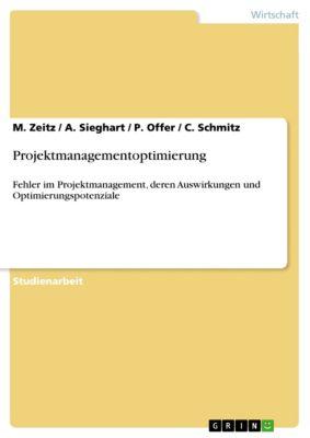 Projektmanagementoptimierung, M. Zeitz, C. Schmitz, P. Offer, A. Sieghart