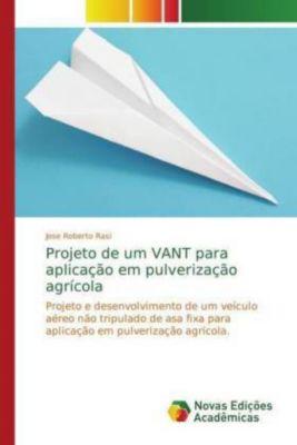 Projeto de um VANT para aplicação em pulverização agrícola, Jose Roberto Rasi