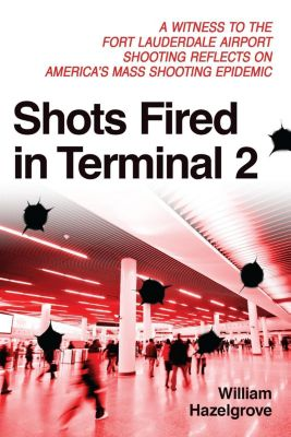 Prometheus Books: Shots Fired in Terminal 2, William Hazelgrove