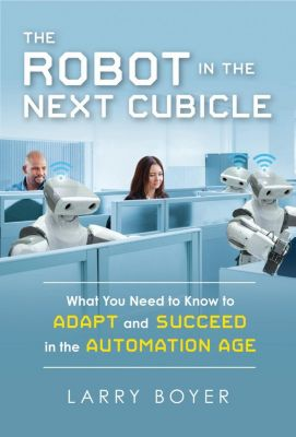 Prometheus Books: The Robot in the Next Cubicle, Larry Boyer