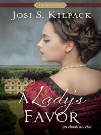 Proper Romance: A Lady's Favor, Josi S. Kilpack