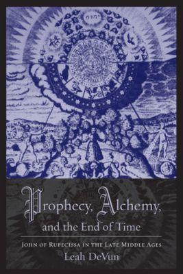Prophecy, Alchemy, and the End of Time, Leah Devun