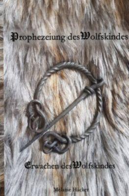 Prophezeiung des Wolfskindes - Melanie Häcker |