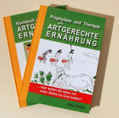 Prophylaxe und Therapie durch ARTGERECHTE ERNÄHRUNG, 2 Bde., Klaus Wührer