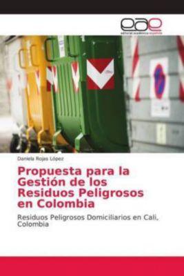 Propuesta para la Gestión de los Residuos Peligrosos en Colombia, Daniela Rojas López