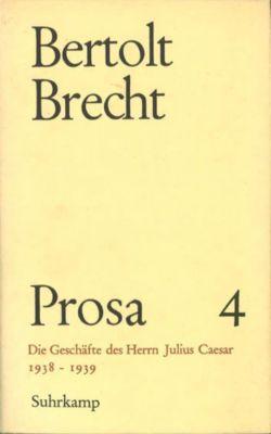 Prosa, 5 Bde., Ln: Bd.4 Die Geschäfte des Herrn Julius Caesar 1938-1939, Bertolt Brecht
