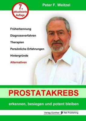 Prostatakrebs erkennen, besiegen und potent bleiben - Peter F. Weitzel |
