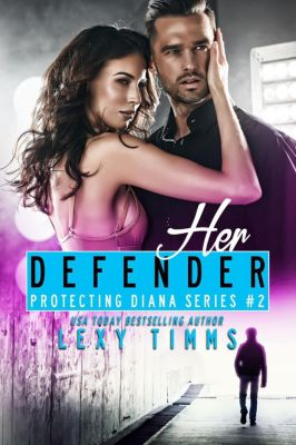 Protecting Diana Series: Her Defender (Protecting Diana Series, #2), Lexy Timms