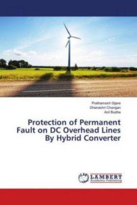 Protection of Permanent Fault on DC Overhead Lines By Hybrid Converter, Prathamesh Gijare, Dhanashri Changan, Anil Bodhe