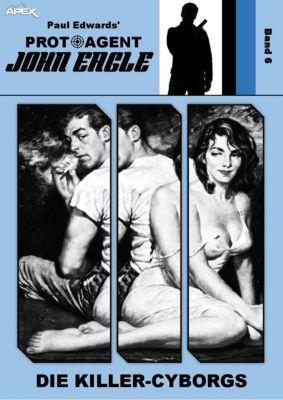 PROTOAGENT JOHN EAGLE, Band 6: DIE KILLER-CYBORGS, Paul Edwards