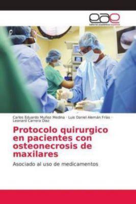 Protocolo quirurgico en pacientes con osteonecrosis de maxilares, Carlos Eduardo Muñoz Medina, Luis Daniel Alemán Frías, Leonard Carrera Diaz