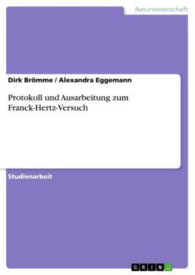 Protokoll und Ausarbeitung zum Franck-Hertz-Versuch, Dirk Brömme, Alexandra Eggemann