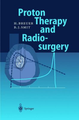 Proton Therapy and Radiosurgery, Hans Breuer, Berend J. Smit