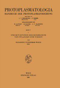 Protoplasmatologia   Cell Biology Monographs: Strukturtypen der Ruhekerne von Pflanzen und Tieren, Elisabeth Tschermak-Woess