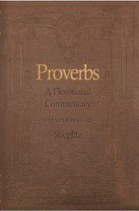 Proverbs: A Devotional Commentary Volume 2, Gil Stieglitz