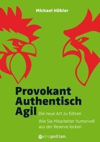 Provokant - Authentisch - Agil - Michael Hübler  