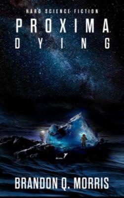 Proxima Dying - Brandon Q. Morris |
