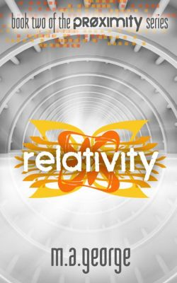 Proximity Series: Relativity (Proximity Series, #2), M.A. George