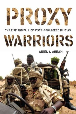 Proxy Warriors, Ariel Ahram