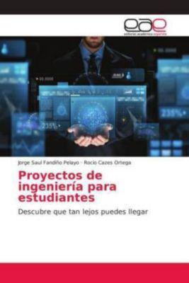 Proyectos de ingeniería para estudiantes, Jorge Saul Fandiño Pelayo, Rocio Cazes Ortega