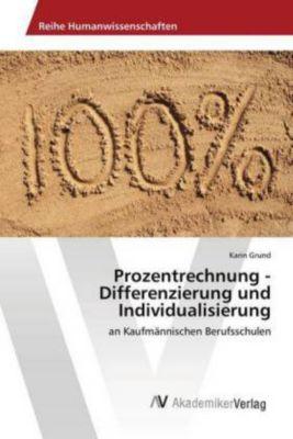 Prozentrechnung - Differenzierung und Individualisierung - Karin Grund |