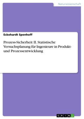 Prozess-Sicherheit II. Statistische Versuchsplanung für Ingenieure in Produkt- und Prozessentwicklung, Eckehardt Spenhoff