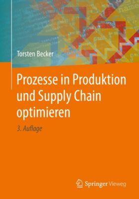 Prozesse in Produktion und Supply Chain optimieren, Torsten Becker