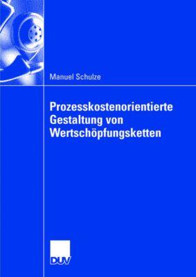 Prozesskostenorientierte Gestaltung von Wertschöpfungsketten, Manuel Schulze