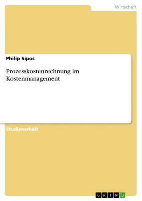 Prozesskostenrechnung im Kostenmanagement, Philip Sipos