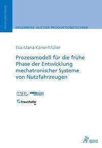 Prozessmodell für die frühe Phase der Entwicklung mechatronischer Systeme von Nutzfahrzeugen, Eva-Maria Karrer-Müller