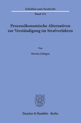Prozessökonomische Alternativen zur Verständigung im Strafverfahren. - Martin Göttgen  