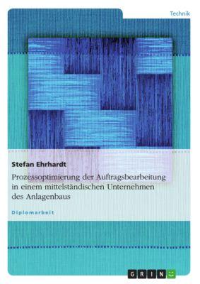 Prozessoptimierung der Auftragsbearbeitung in einem mittelständischen Unternehmen des Anlagenbaus, Stefan Ehrhardt