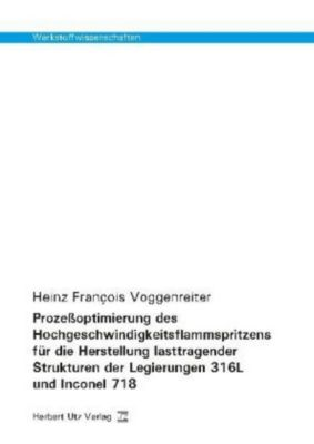 Prozeßoptimierung des Hochgeschwindigkeitsflammspritzens für die Herstellung lasttragender Strukturen der Legierungen 31, Heinz François Voggenreiter