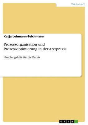 Prozessorganisation und Prozessoptimierung in der Arztpraxis, Katja Lehmann-Teichmann