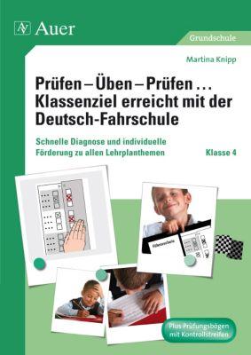 Prüfen - Üben - Prüfen ... Klassenziel erreicht mit der Deutsch-Fahrschule, Klasse 4, Martina Knipp